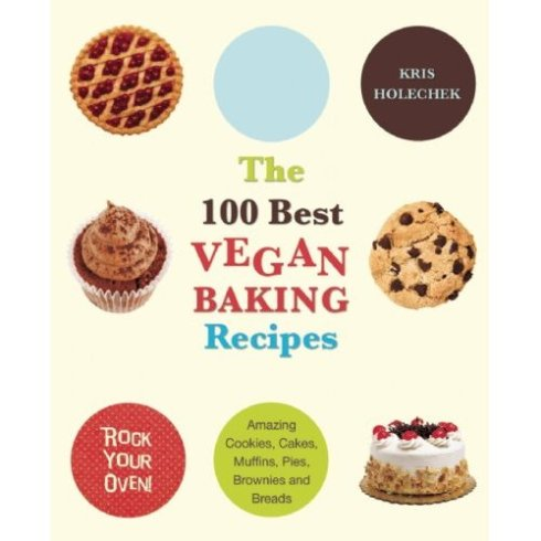 The 100 Best Vegan Baking Recipes- by Kris Holechek